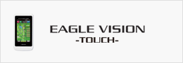 EAGLE VISION -TOUCH-